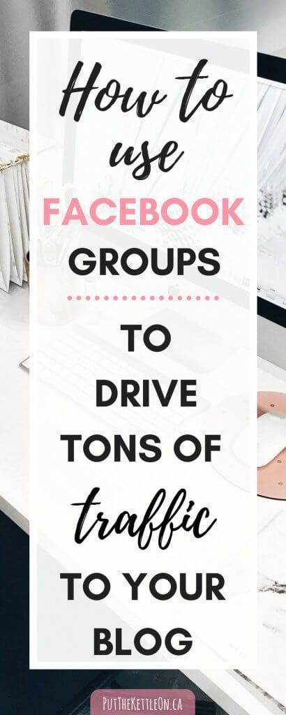 How to Benefit from Facebook Groups. A Bloggers Guide. - PutTheKettleOn.ca #drivetraffic #drivetraffictoblog #facebook #facebookgroups