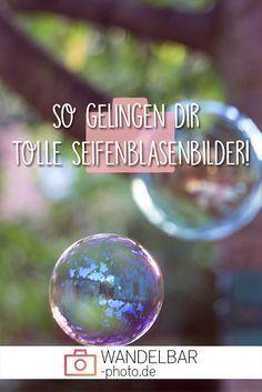 How to // Tipps & Tricks für Seifenblasen-Bilder • Wandelbar-Photography | Lowbudget Fotografie