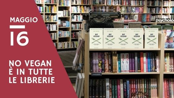 """Il mio libro """"No Vegan"""", pubblicato da Sperling & Kupfer, esce in libreria martedì 16 maggio 2017."""