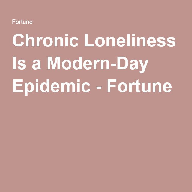 Chronic Loneliness Is a Modern-Day Epidemic - Fortune
