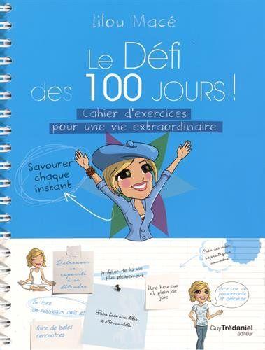 Le défi des 100 jours! : Cahier d'exercices pour une vie extraordinaire de Lilou Macé http://www.amazon.fr/dp/2813207640/ref=cm_sw_r_pi_dp_El5uwb0A7PBM9