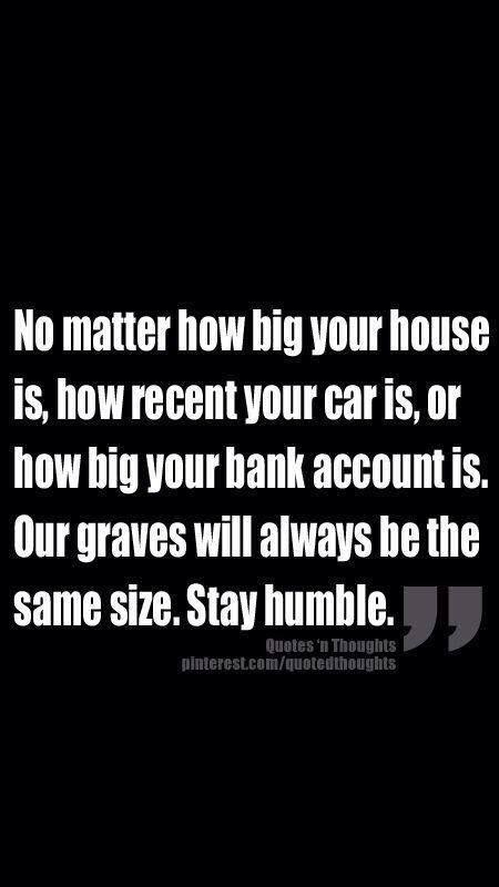 Be humble!