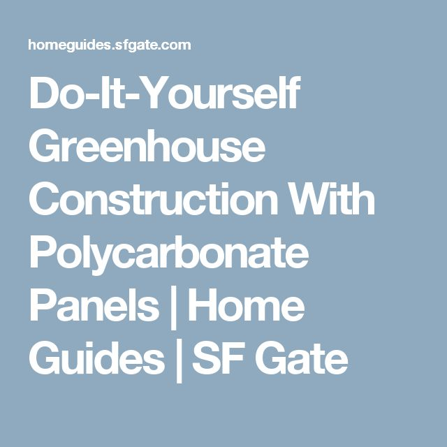 Do-It-Yourself Greenhouse Construction With Polycarbonate Panels | Home Guides | SF Gate