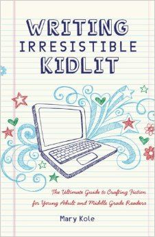 Writing Irresistible Kidlit: The Ultimate Guide to Crafting Fiction for Young Adult and Middle Grade Readers: Mary Kole: 9781599635767: Amazon.com: Books