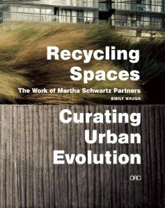 Recycling spaces : curating urban evolution : the work of Martha Schwartz Partners by Emily Waugh; Martha Schwartz; Martha Schwartz Partners. http://ie.worldcat.org/title/recycling-spaces-curating-urban-evolution-the-work-of-martha-schwartz-partners/oclc/880289398&referer=brief_results
