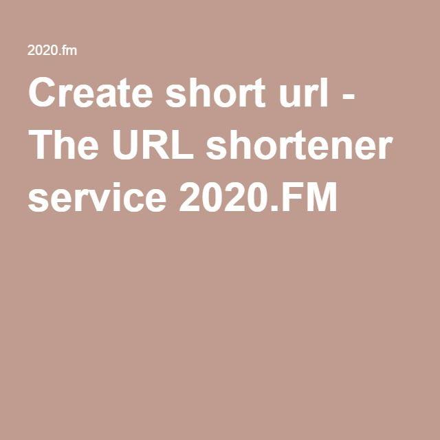 Create short url - The URL shortener service 2020.FM