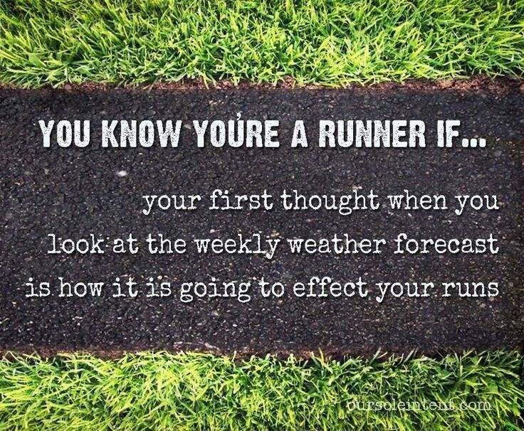 You know you're a runner if... your first thought when you look at the weekly weather forecast is how it is going to effect your runs.