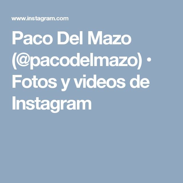 Paco Del Mazo (@pacodelmazo) • Fotos y videos de Instagram