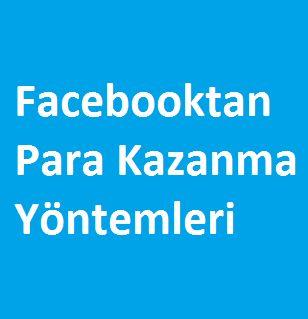 Facebooktan Para Kazanma Yöntemleri