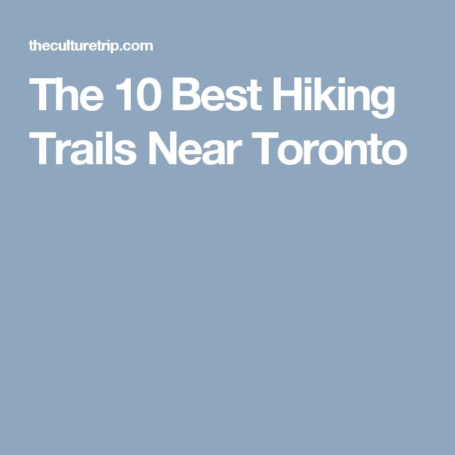 The 10 Best Hiking Trails Near Toronto