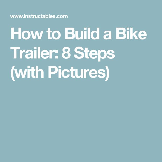 How to Build a Bike Trailer: 8 Steps (with Pictures)