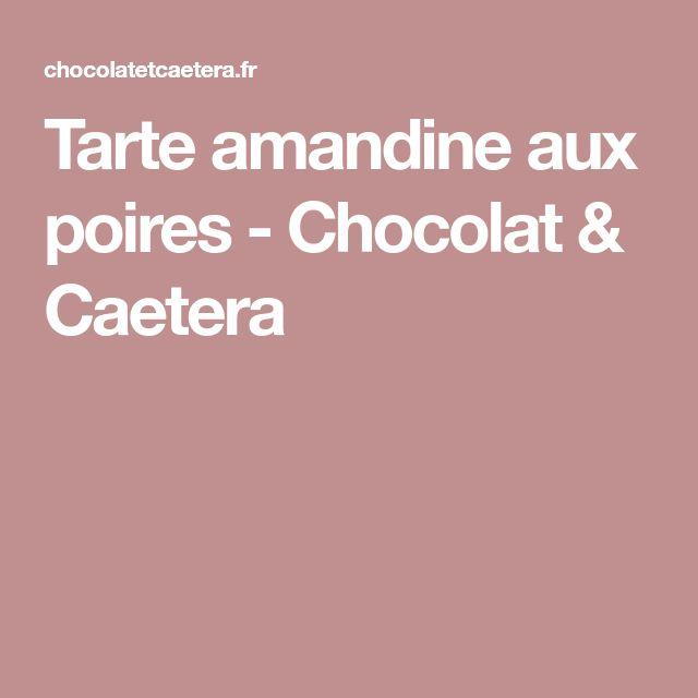 Tarte amandine aux poires - Chocolat & Caetera