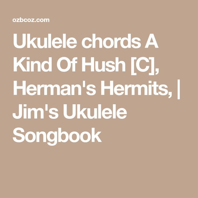 Ukulele chords A Kind Of Hush [C], Herman's Hermits, | Jim's Ukulele Songbook