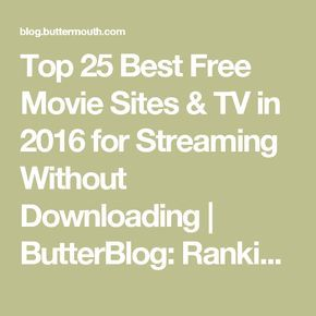 Top 25 Best Free Movie Sites & TV in 2016 for Streaming Without Downloading | ButterBlog: Ranking the best sites on the internet. Best sites for movies, tv shows, and more!