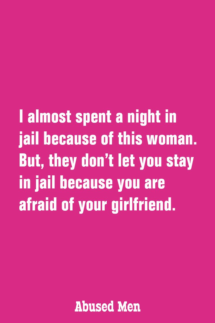 I almost spent a night in jail because of this woman. But, they don't let you stay in jail because you are afraid of your girlfriend.