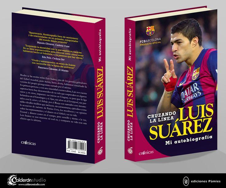 Cubierta de Cruzando la línea, biografía oficial del jugador del F.C. Barcelona Luis Suarez que he realizado para ediciones Pàmies.