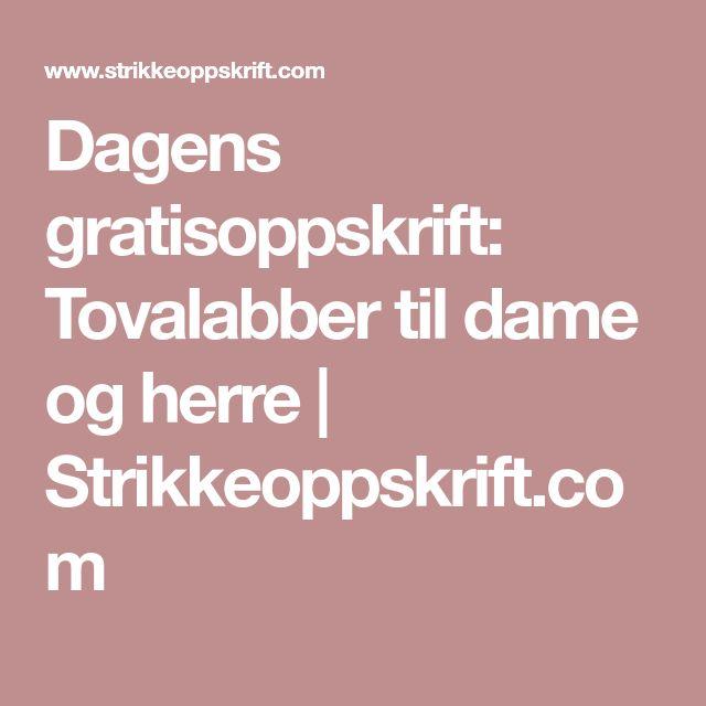 df8427b8 Dagens gratisoppskrift: Tovalabber til dame og herre | Strikkeoppskrift.com  | strikk og hekle | Dam, Strikkeoppskrift og Strikk