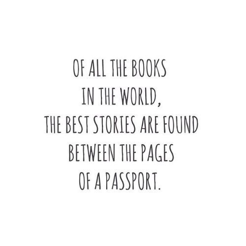 of all the books in the world, the best stories are found between the pages of a passport