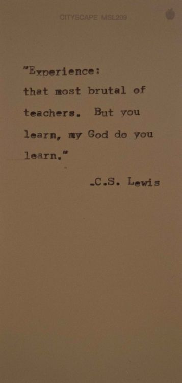 Truth: Lessons Learned, Lewis Quotes, Brutality Teacher, So True, Cs Lewis, Favorite Quotes, Experience Quotes, C S Lewis, Travel Quotes
