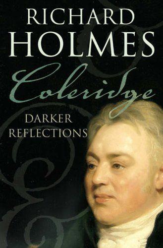 Coleridge: Darker Reflections by Richard Holmes