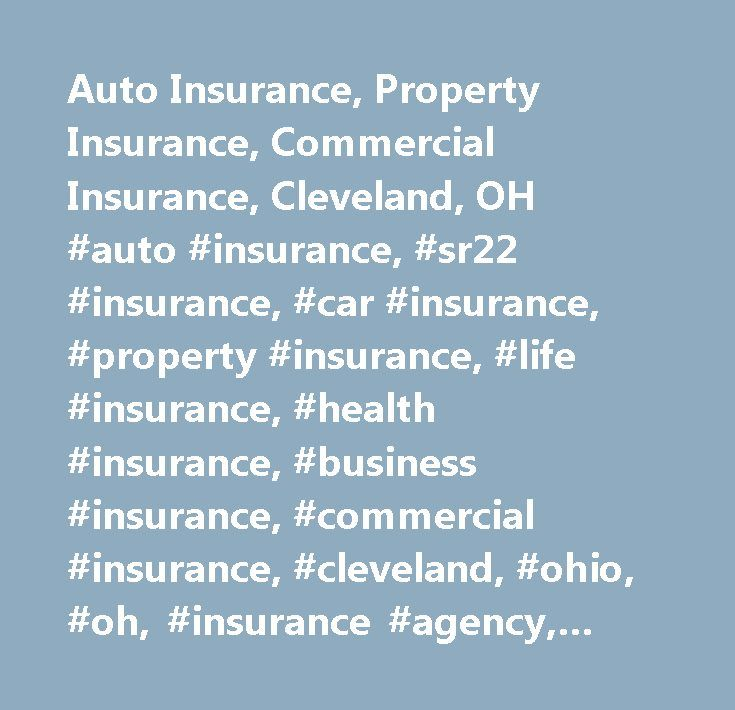Auto Insurance, Property Insurance, Commercial Insurance, Cleveland, OH #auto #insurance, #sr22 #insurance, #car #insurance, #property #insurance, #life #insurance, #health #insurance, #business #insurance, #commercial #insurance, #cleveland, #ohio, #oh, #insurance #agency, #insurance #quote, #cleveland #insurance…