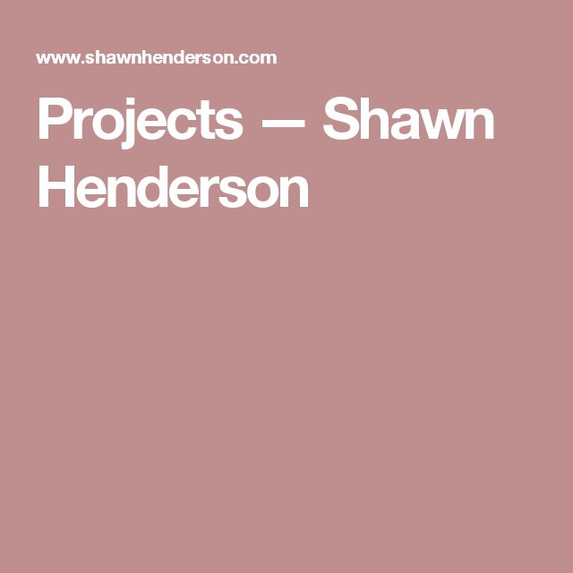 Projects — Shawn Henderson