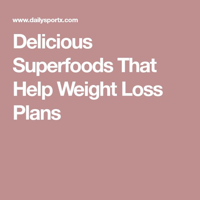 Delicious Superfoods That Help Weight Loss Plans