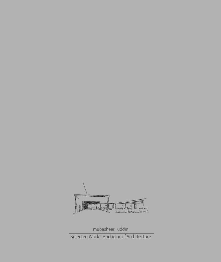 Mubasheer Uddin Architecture Portfolio  Bachelor of Architecture - Jawaharlal Nehru Architecture and Fine Arts University. 2010 - 2015