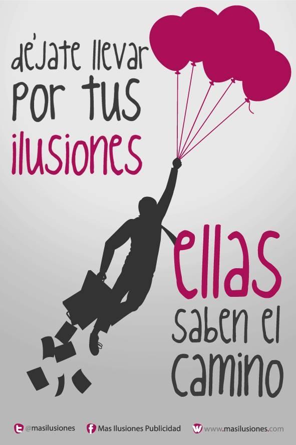 Déjate llevar por tus ilusiones, ellas saben el camino.   https://www.facebook.com/MasIlusiones http://www.masilusiones.com/ http://www.gplus.to/masilusionespublicidad