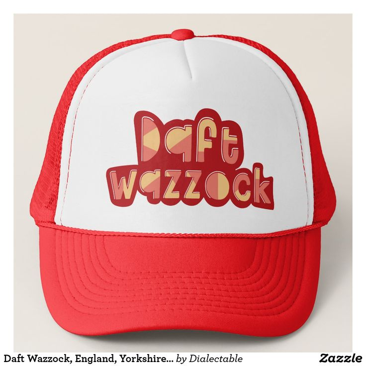 Daft #Wazzock, #England, #Yorkshire Slang Hat. #Brizzle #Bristol #Bristolian Dialect Trucker Hat. This design is also available on a wide range of hoodies and t-shirts. #Slang #Dialect #zazzle