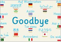Multilingual poster featuring the word 'Goodbye' in the following languages: English, Italian (Arrivederci), German (Auf Wiedersehen), French (Au revoir), Dutch (Tot ziens), Portuguese (Até a vista), Czech (Zbohem), Greek (Aντίο), Russian (Poka), Turkish (Hoşçakal), Spanish (Adiós), Polish (Do widzenia), Hindi (Namaste), Urdu (khudā hāfiz), Arabic (Ma' assalama), Mandarin (Zài jiàn) and Japanese (Sayonara).