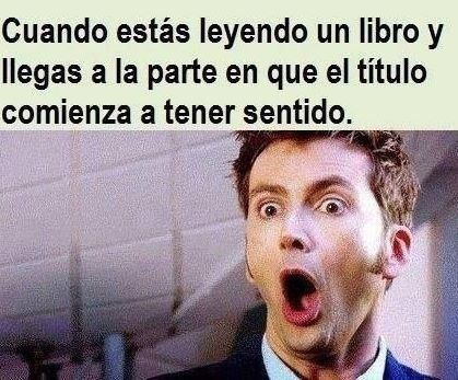 memes de libros - Buscar con Google  When you're reading a book and you get to the part where the title begins to make sense