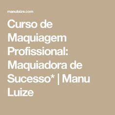 Curso de Maquiagem Profissional: Maquiadora de Sucesso* | Manu Luize