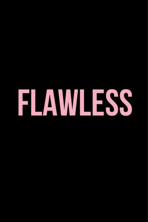 Flawless Bitch.