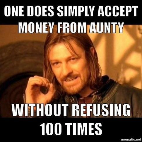 one does not simply india meme <<Or you've got to sit there looking back and forth as your parents say it's okay but aunty insists and you have no idea what to do, because your parents are giving you the look but aunty's being so persistent