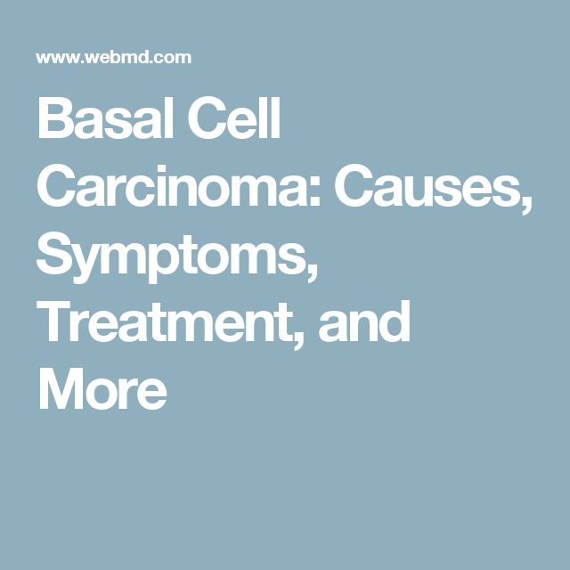 Basal Cell Carcinoma: Causes, Symptoms, Treatment, and More