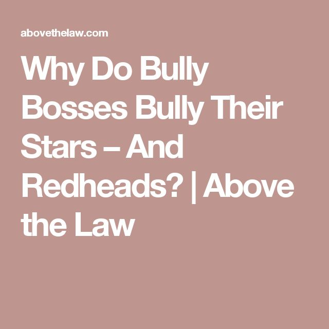 Why Do Bully Bosses Bully Their Stars – And Redheads? | Above the Law