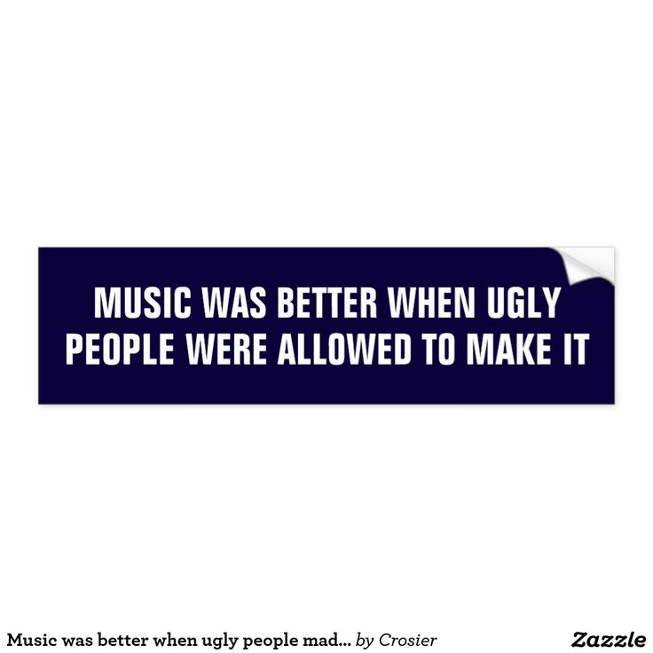 Music was better when ugly people made it bumper sticker funny bumper stickersvw buscar
