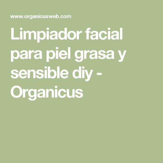 Limpiador facial para piel grasa y sensible diy - Organicus