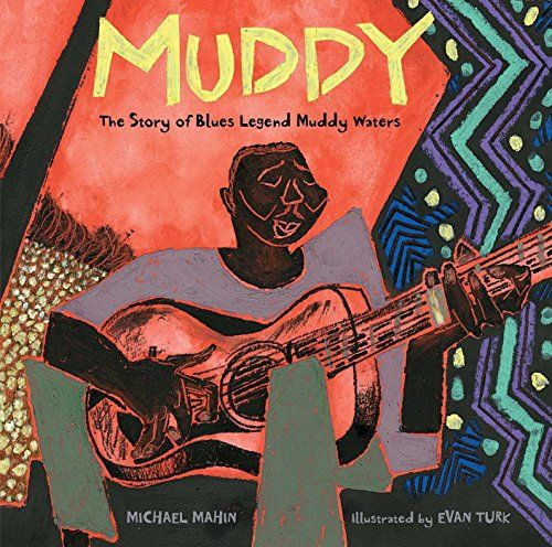 Muddy: The Story of Blues Legend Muddy Waters   MAIN Juvenile ML3930.M92 M34 2016 - check availability @ https://library.ashland.edu/search/i?SEARCH=9781481443494