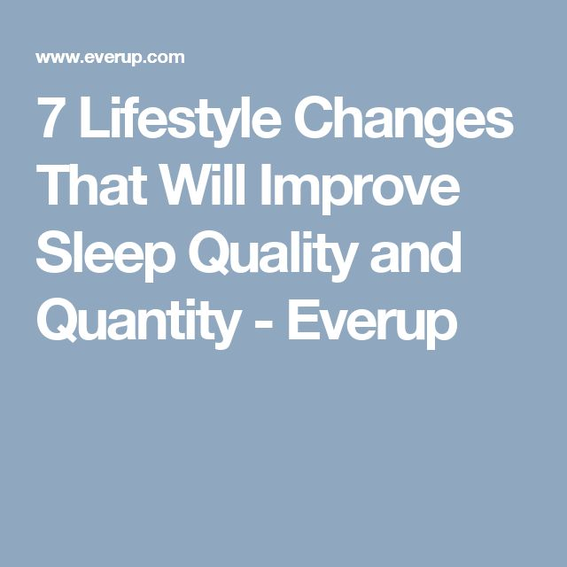 7 Lifestyle Changes That Will Improve Sleep Quality and Quantity - Everup