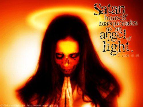 "Satan Himself Masquerades as an Angel of Light. - 2nd Corinthians 11:14, ""And no marvel; for Satan himself is transformed into an angel of light."" - http://access-jesus.com/2_Corinthians/2_Corinthians_11.html"