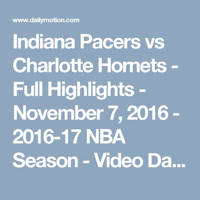 Indiana Pacers vs Charlotte Hornets - Full Highlights - November 7, 2016 - 2016-17 NBA Season - Video Dailymotion