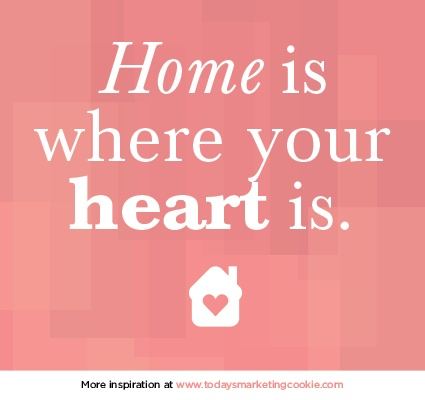 """""""Home is where your heart is."""" 