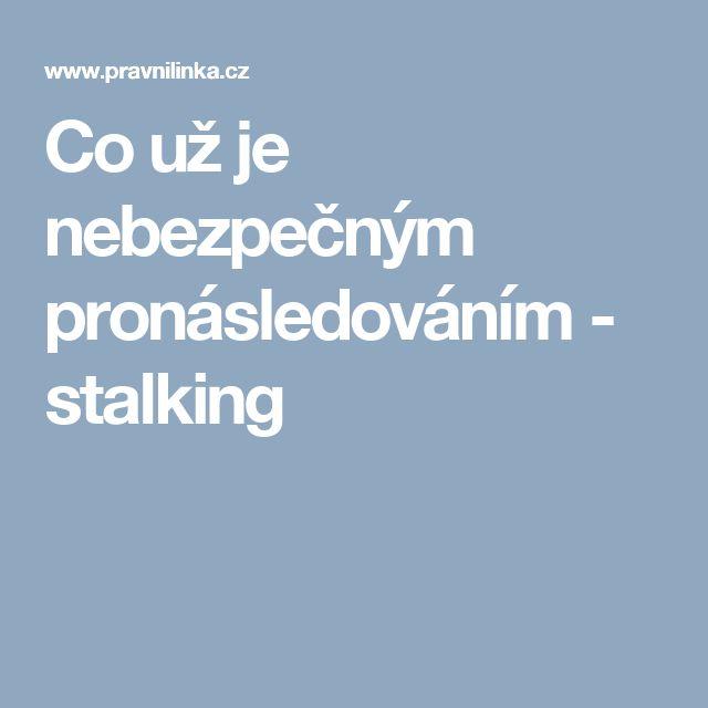 Co už je nebezpečným pronásledováním - stalking