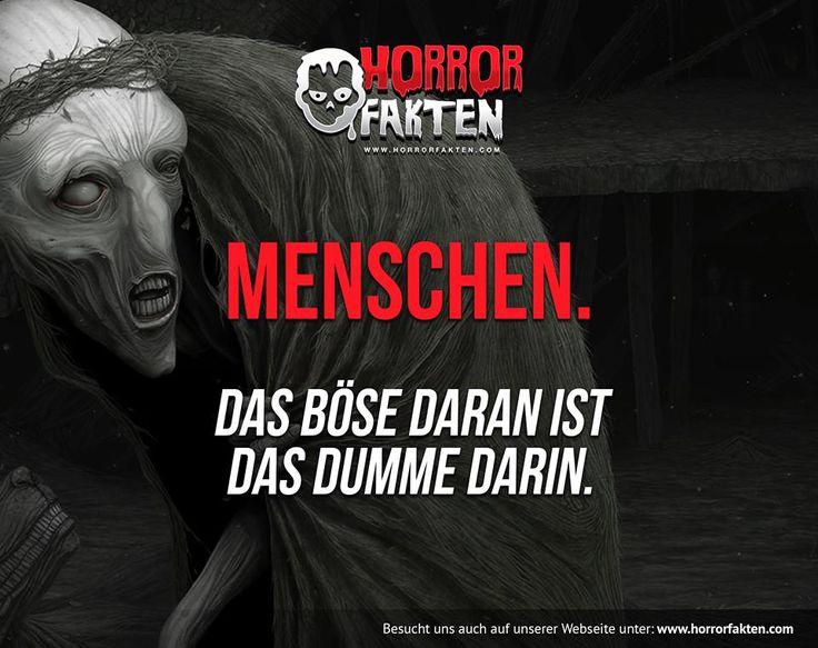 Menschen. Das Böse daran ist das Dumme darin. #horrorsprüche