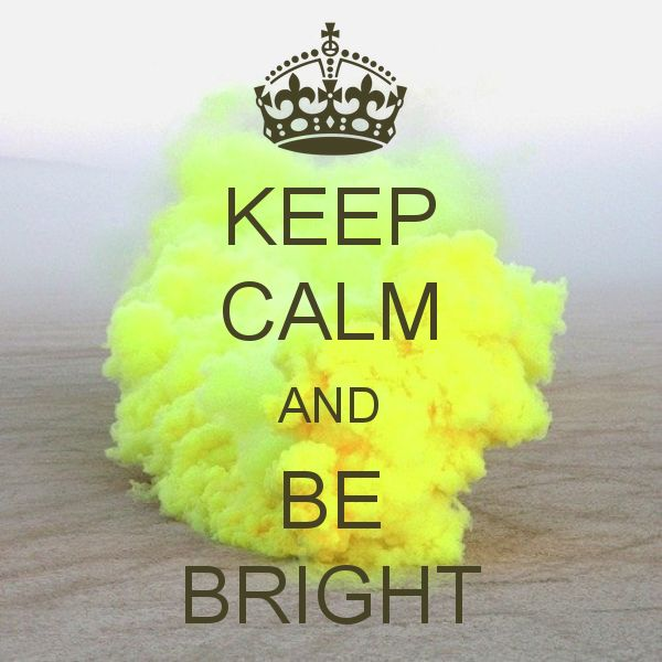 KEEPCALM AND BE BRIGHT