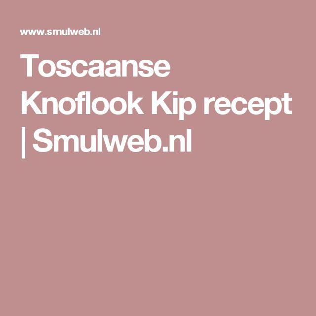 Toscaanse Knoflook Kip recept | Smulweb.nl