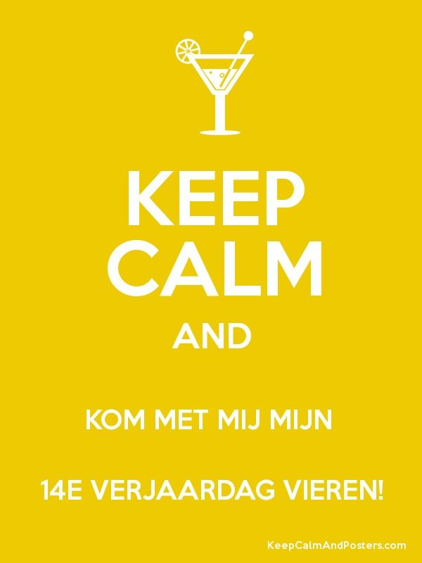 KEEP CALM AND KOM MET MIJ MIJN  14E VERJAARDAG VIEREN! Poster