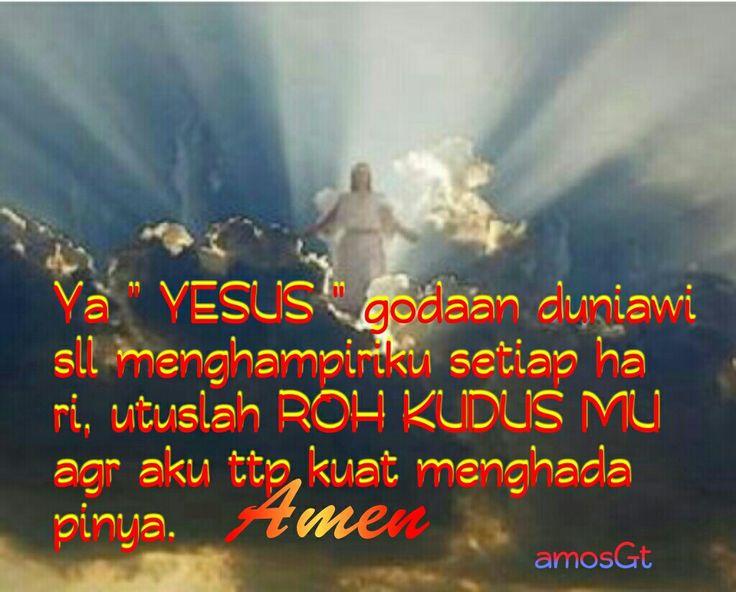 Utuslah ys Yesus Roh Kudus-Mu, utk menguatkan mu.